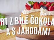 Dort z bílé čokolády a jahod - recept na čokoládový dort s jahodami